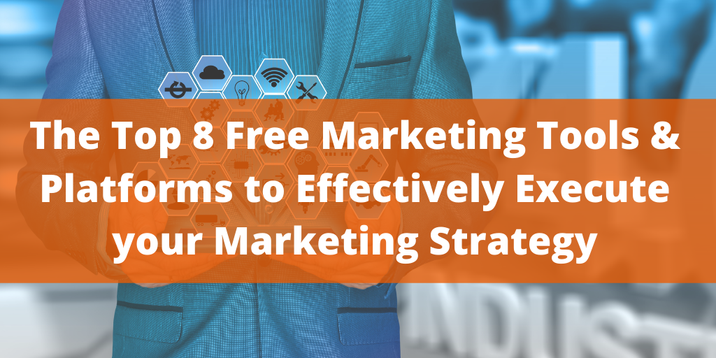The Top 8 Free Marketing Tools & Platforms to Effectively Execute your Marketing Strategy