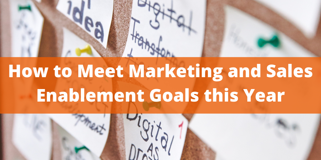 How to Meet Marketing and Sales Enablement Goals this Year