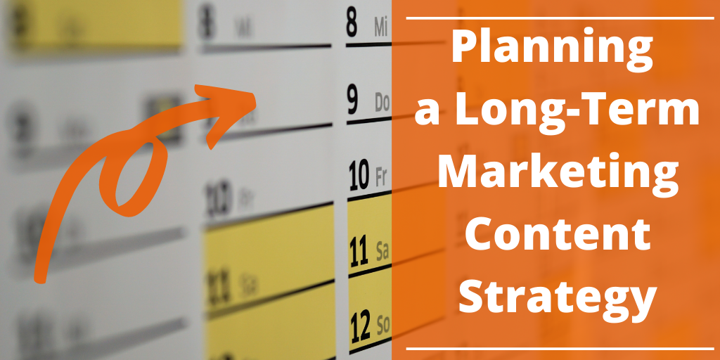 Planning a Long-Term Marketing Content Strategy