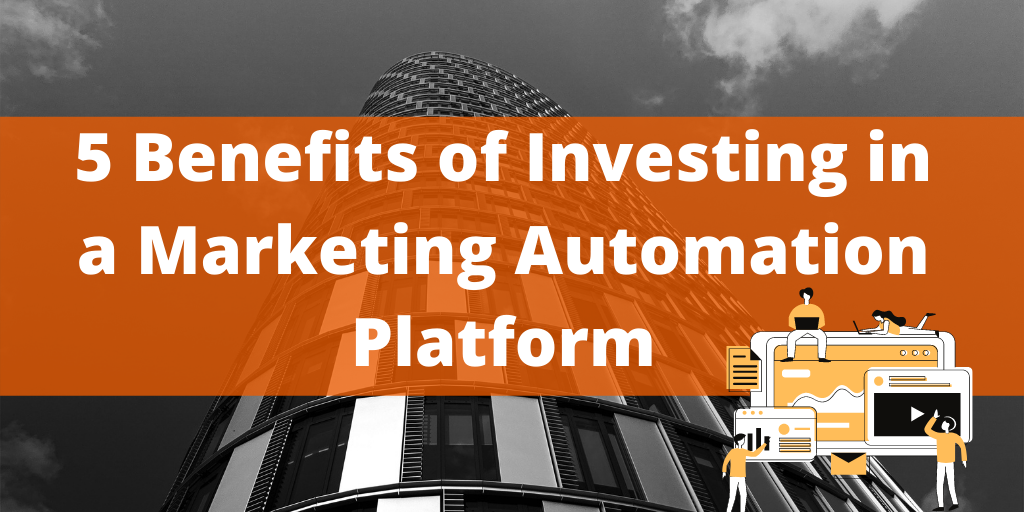 5 Benefits of Investing in a Marketing Automation Platform