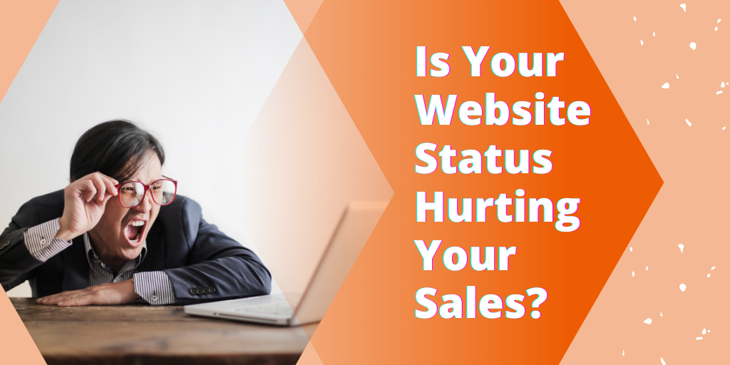 Is Your Website Status Hurting Your Sales?