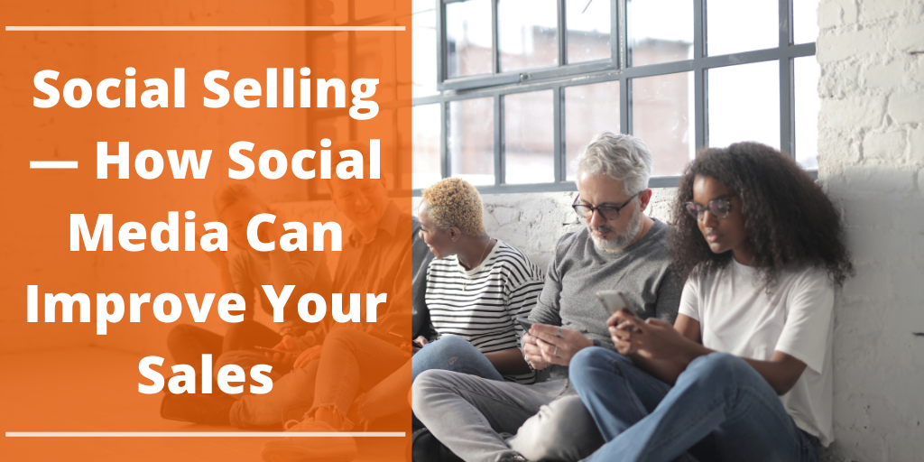 Social Selling — How Social Media Can Improve Your Sales
