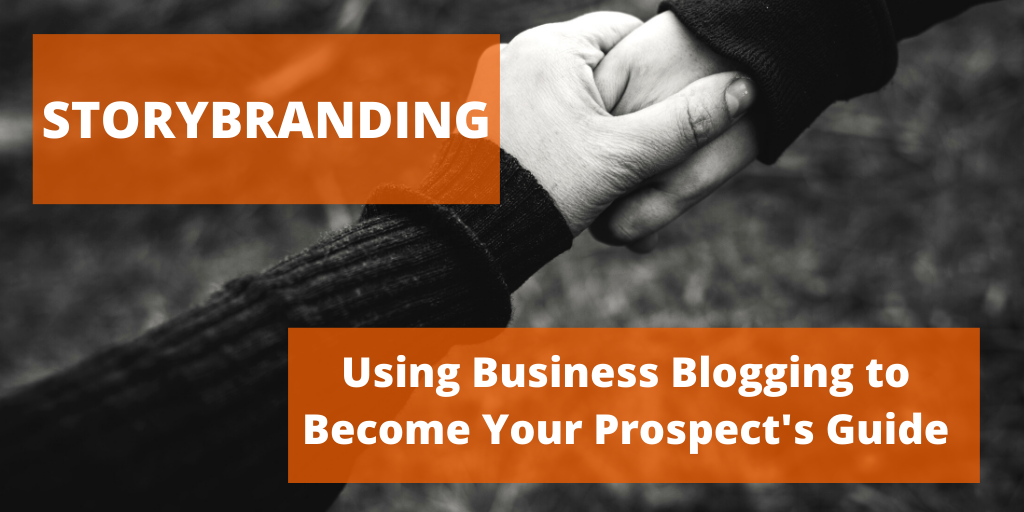 Storybranding - Use Business Blogging to Become Your Prospect's Guide